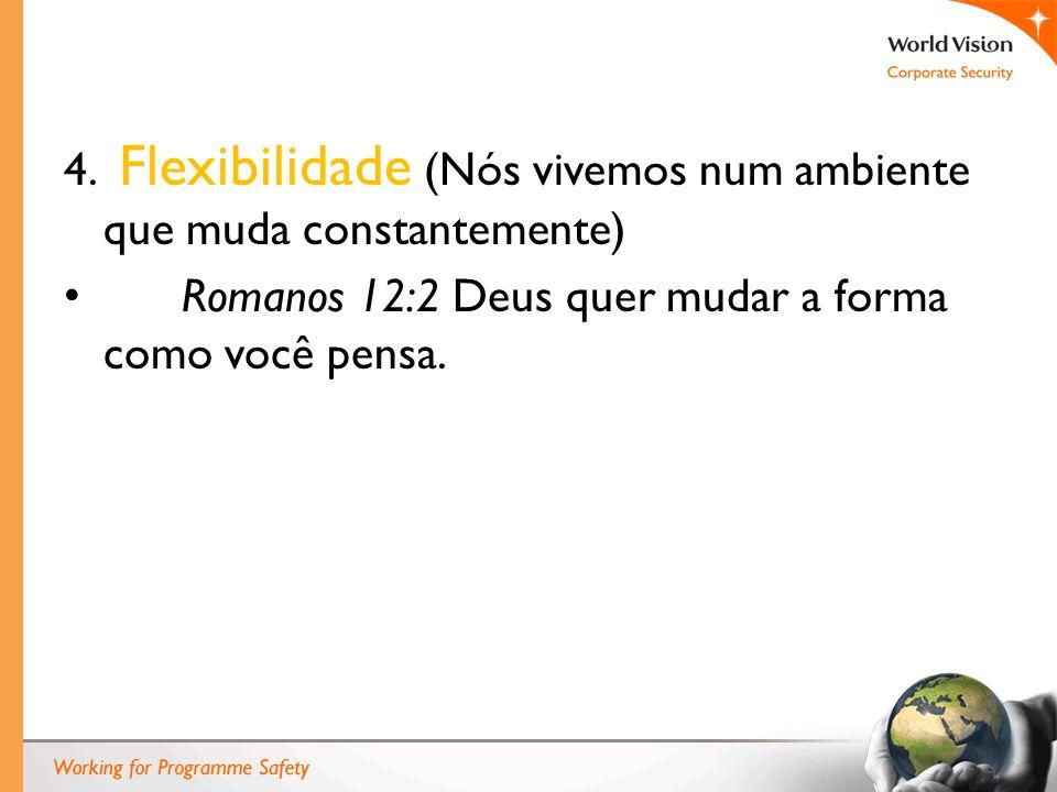 4. Flexibilidade (Nós vivemos num ambiente que muda constantemente)