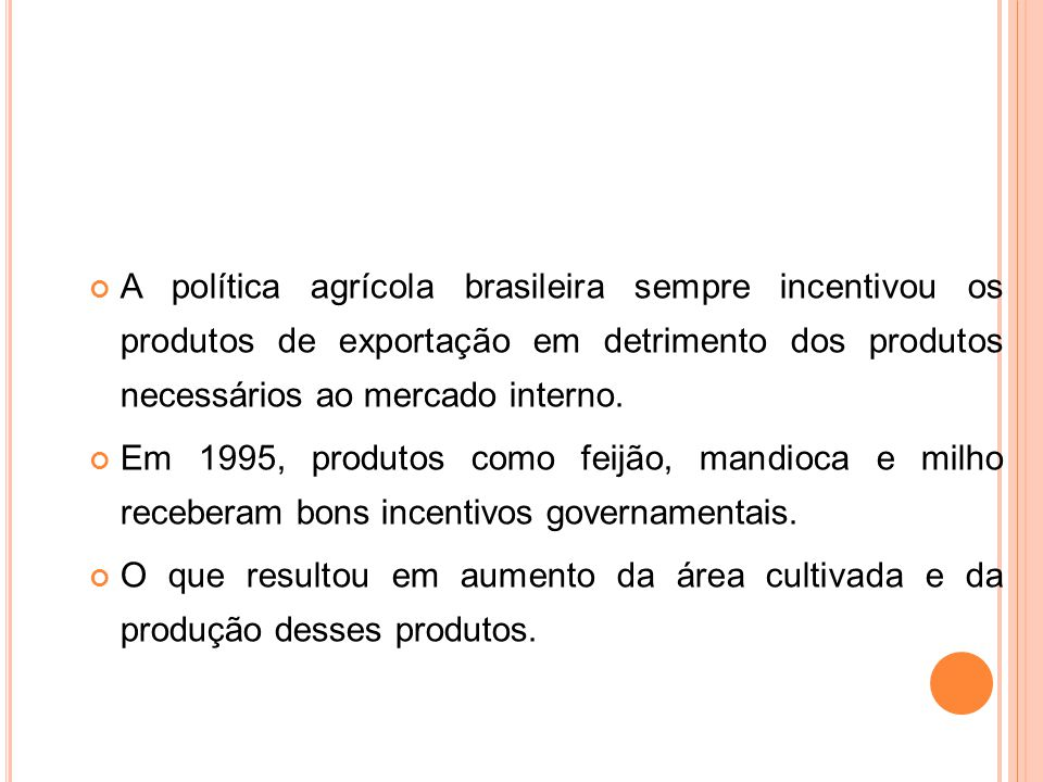 A política agrícola brasileira sempre incentivou os produtos de exportação em detrimento dos produtos necessários ao mercado interno.