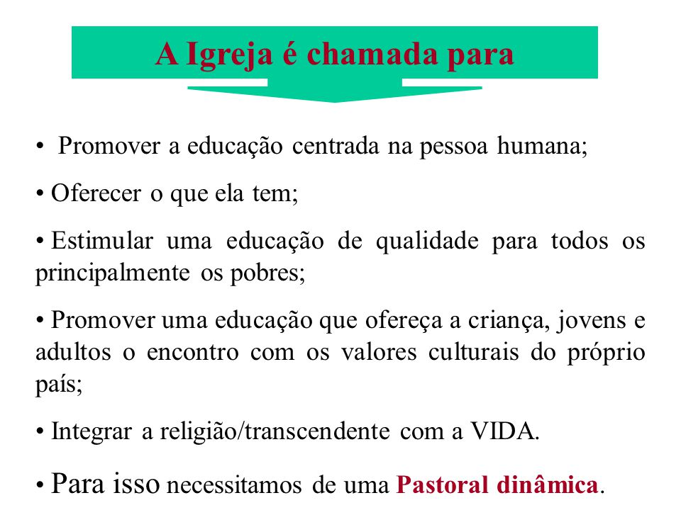A Igreja é chamada para Promover a educação centrada na pessoa humana;