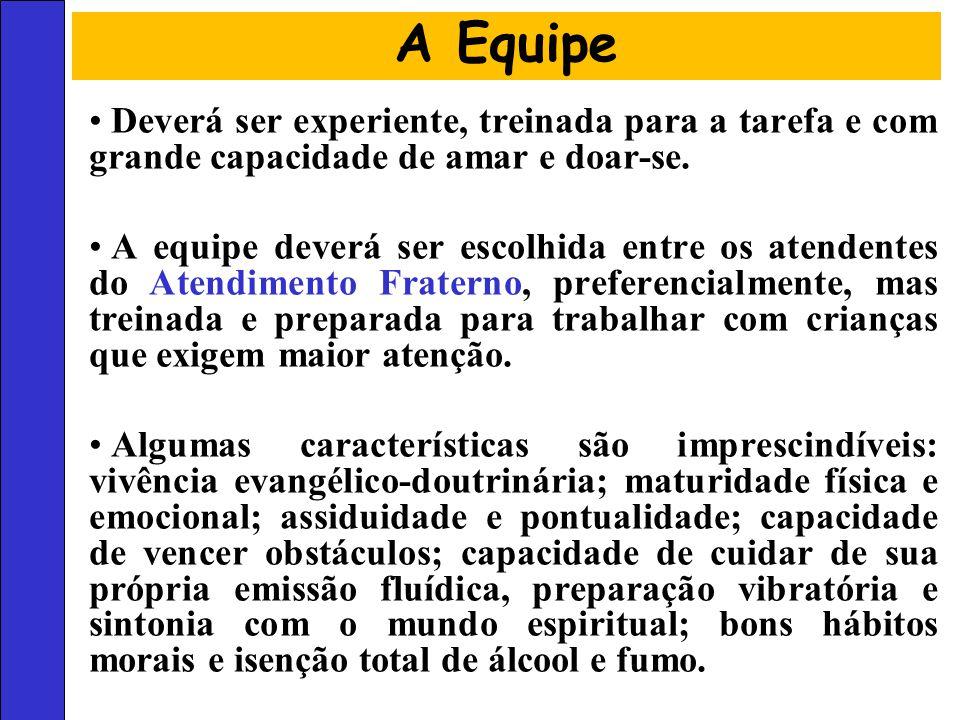 A Equipe Deverá ser experiente, treinada para a tarefa e com grande capacidade de amar e doar-se.