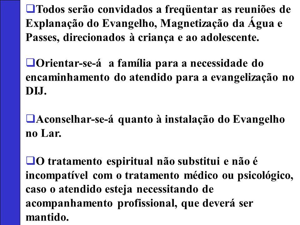 Todos serão convidados a freqüentar as reuniões de Explanação do Evangelho, Magnetização da Água e Passes, direcionados à criança e ao adolescente.