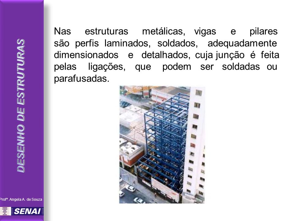 Nas estruturas metálicas, vigas e pilares