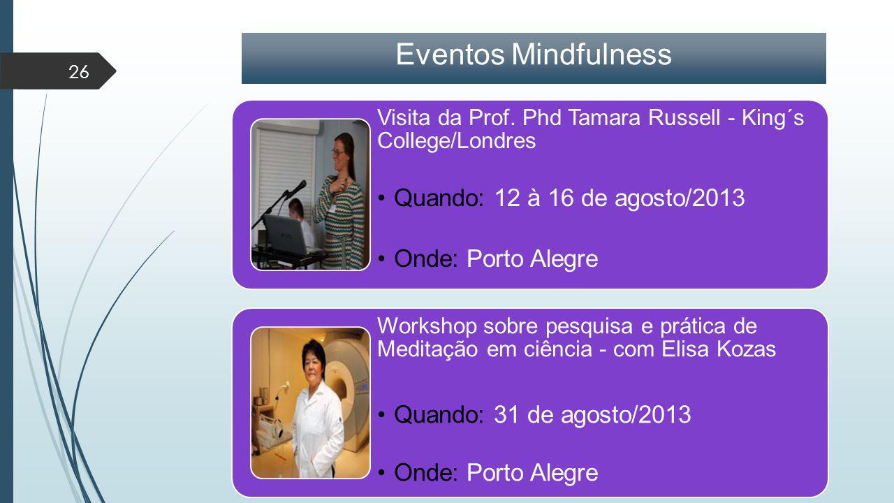 Eventos Mindfulness Quando: 12 à 16 de agosto/2013 Onde: Porto Alegre