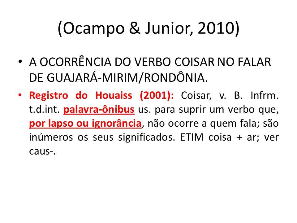(Ocampo & Junior, 2010) A OCORRÊNCIA DO VERBO COISAR NO FALAR DE GUAJARÁ-MIRIM/RONDÔNIA.