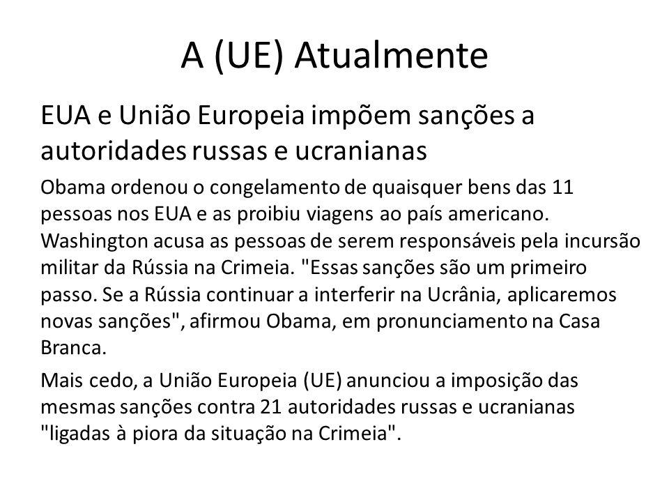 A (UE) Atualmente EUA e União Europeia impõem sanções a autoridades russas e ucranianas.