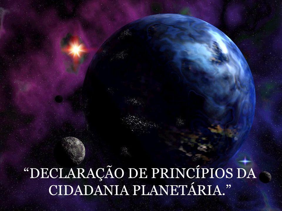 DECLARAÇÃO DE PRINCÍPIOS DA CIDADANIA PLANETÁRIA.