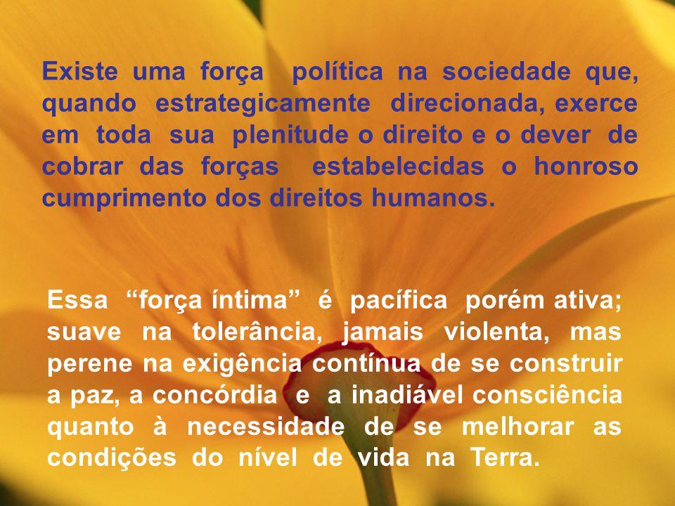 Existe uma força política na sociedade que, quando estrategicamente direcionada, exerce em toda sua plenitude o direito e o dever de cobrar das forças estabelecidas o honroso cumprimento dos direitos humanos.