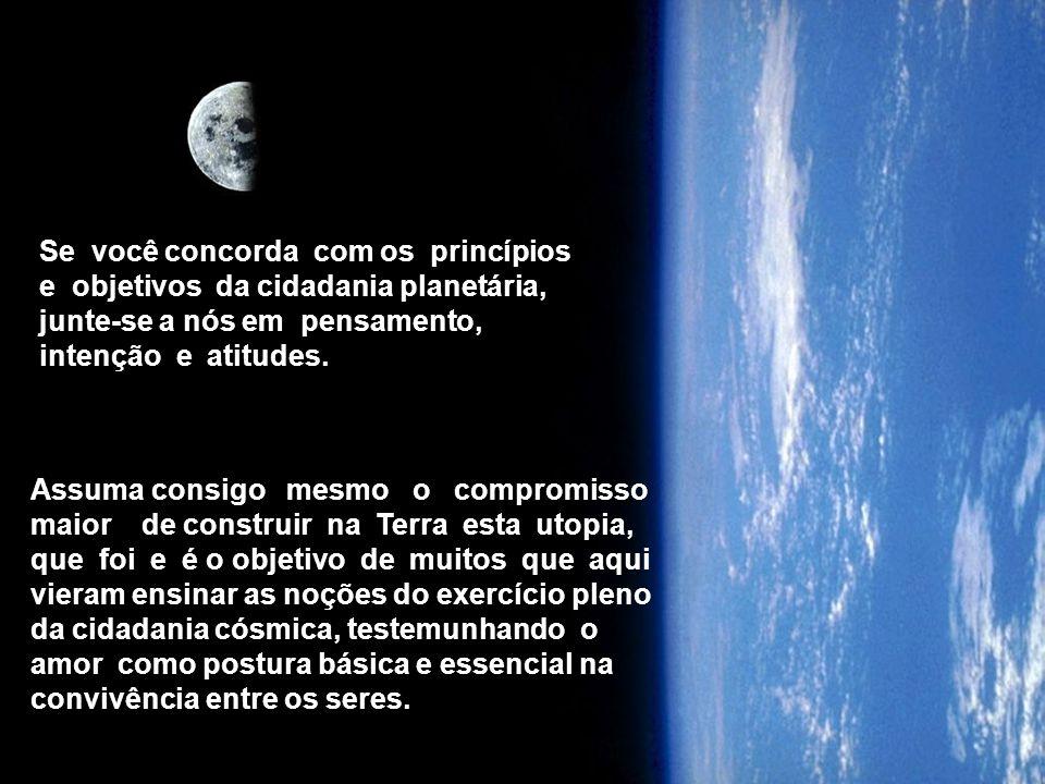 Se você concorda com os princípios e objetivos da cidadania planetária, junte-se a nós em pensamento, intenção e atitudes.