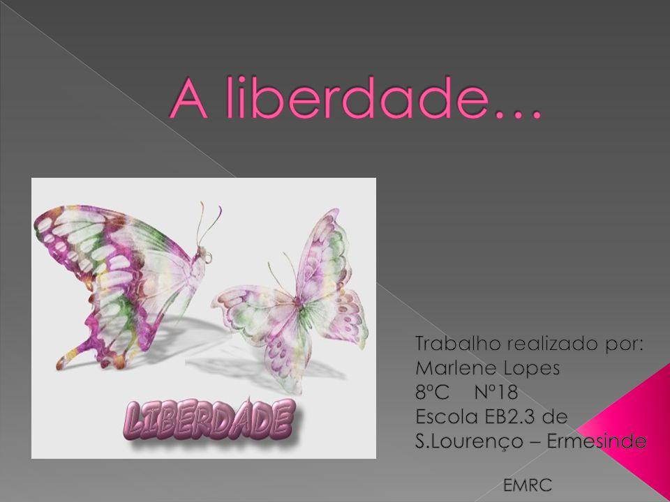 A liberdade… Trabalho realizado por: Marlene Lopes 8ºC Nº18
