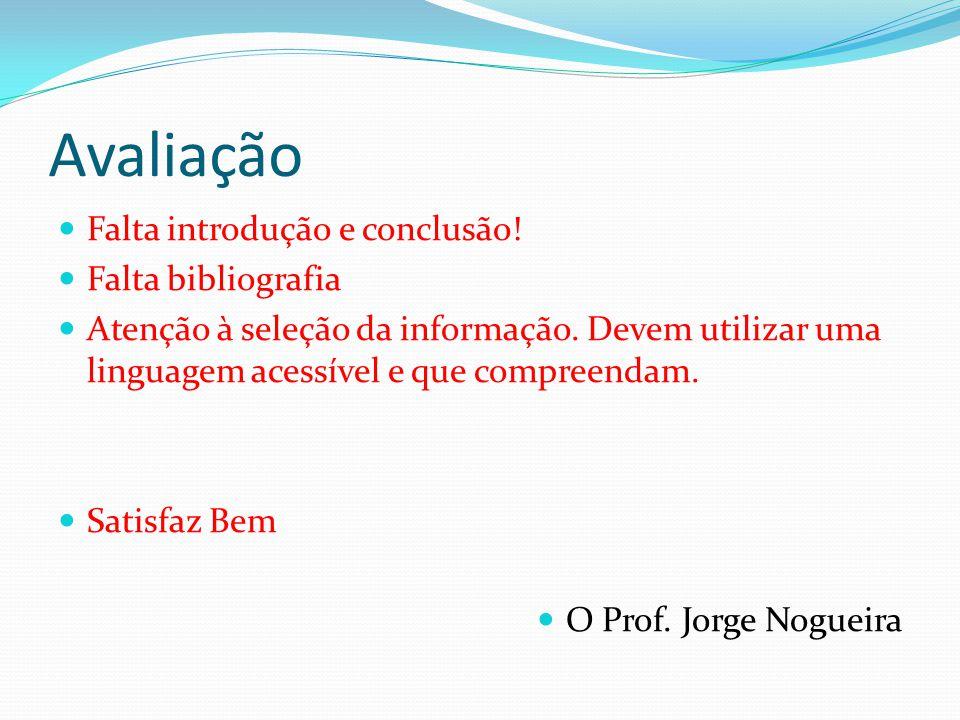 Avaliação Falta introdução e conclusão! Falta bibliografia