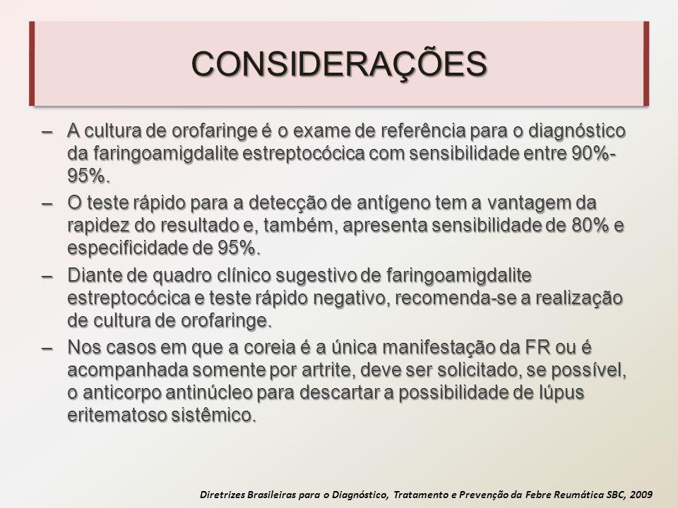 CONSIDERAÇÕES A cultura de orofaringe é o exame de referência para o diagnóstico da faringoamigdalite estreptocócica com sensibilidade entre 90%-95%.
