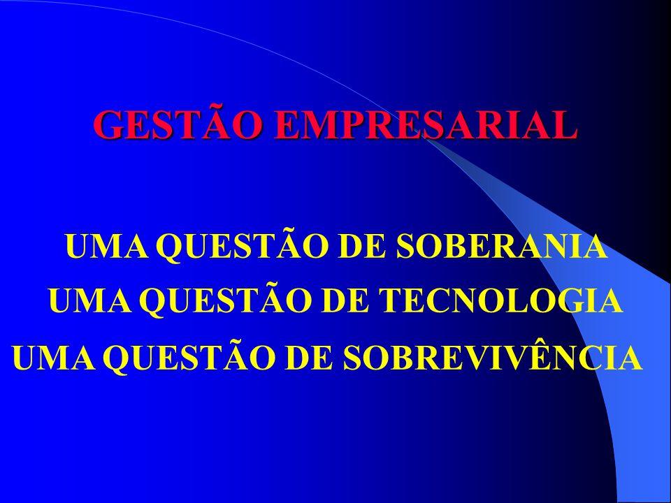 GESTÃO EMPRESARIAL UMA QUESTÃO DE SOBERANIA UMA QUESTÃO DE TECNOLOGIA