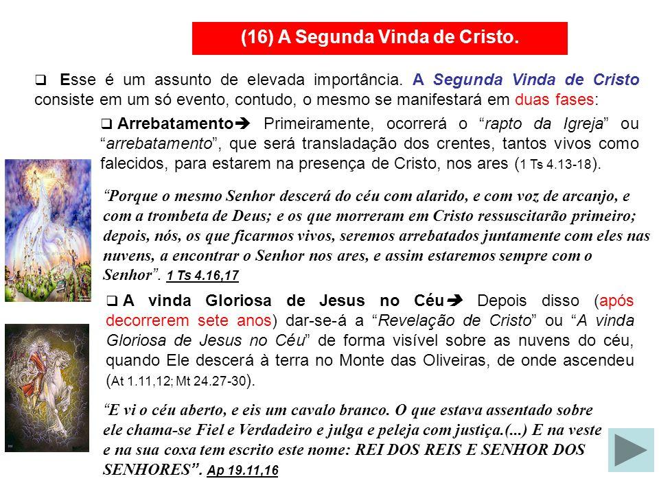 (16) A Segunda Vinda de Cristo.