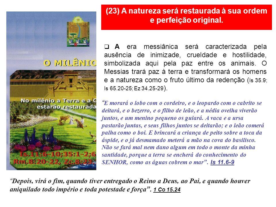 (23) A natureza será restaurada à sua ordem e perfeição original.