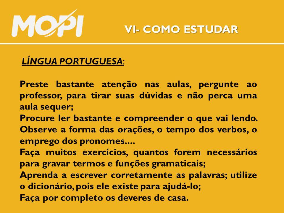 VI- COMO ESTUDAR LÍNGUA PORTUGUESA: Preste bastante atenção nas aulas, pergunte ao professor, para tirar suas dúvidas e não perca uma aula sequer;