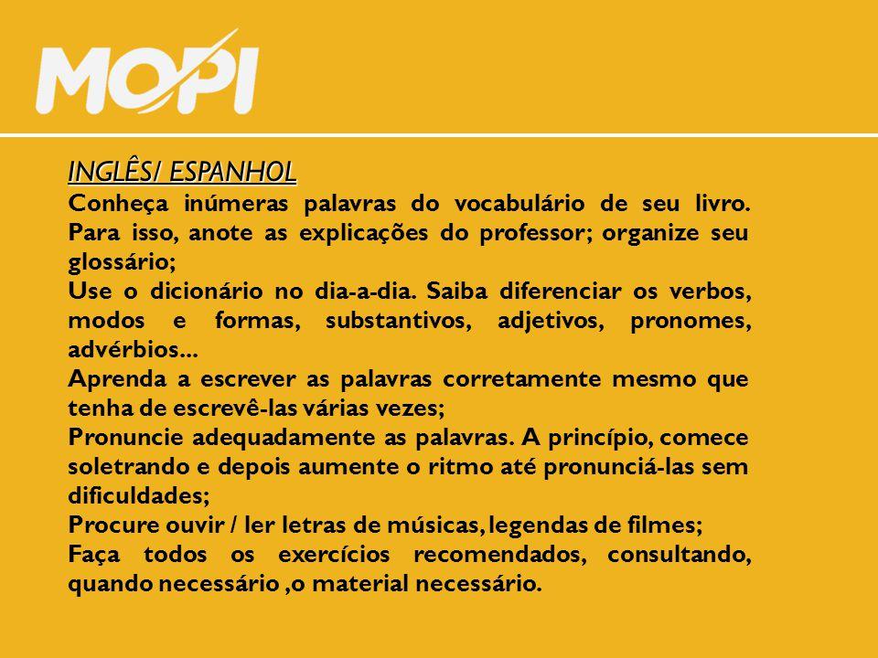 INGLÊS/ ESPANHOL Conheça inúmeras palavras do vocabulário de seu livro. Para isso, anote as explicações do professor; organize seu glossário;