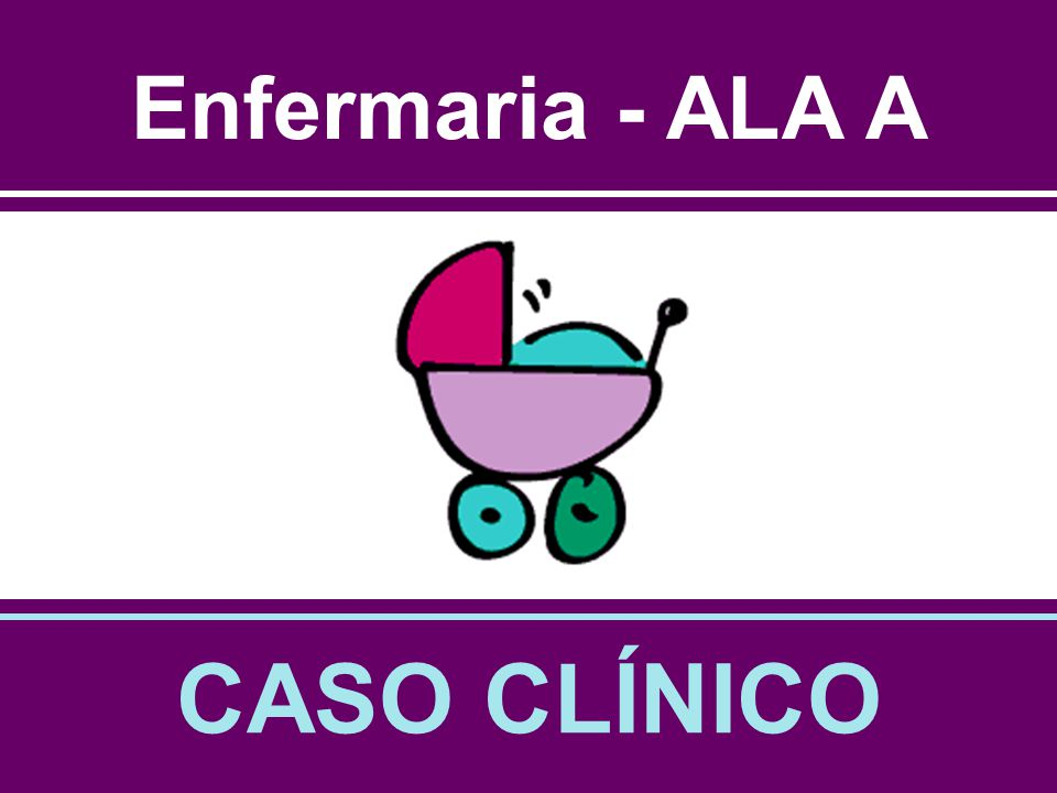 Enfermaria - ALA A CASO CLÍNICO