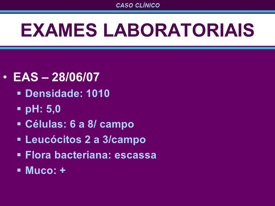 EXAMES LABORATORIAIS EAS – 28/06/07 Densidade: 1010 pH: 5,0
