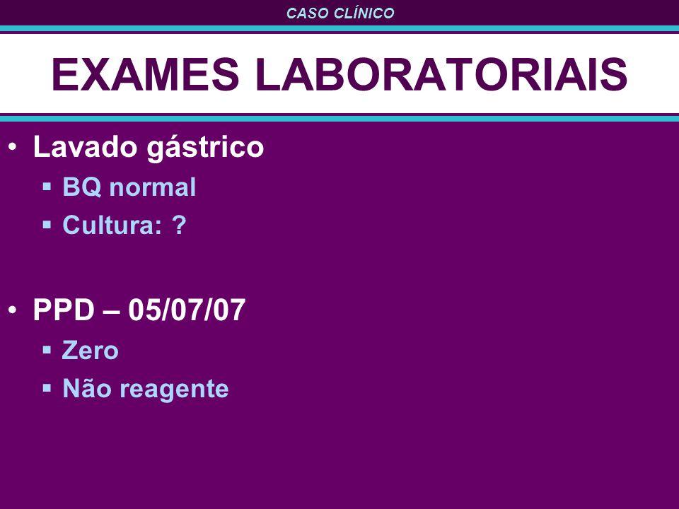 EXAMES LABORATORIAIS Lavado gástrico PPD – 05/07/07 BQ normal