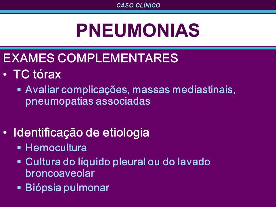 PNEUMONIAS EXAMES COMPLEMENTARES TC tórax Identificação de etiologia