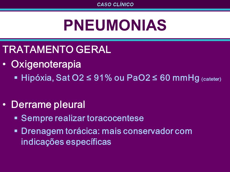PNEUMONIAS TRATAMENTO GERAL Oxigenoterapia Derrame pleural