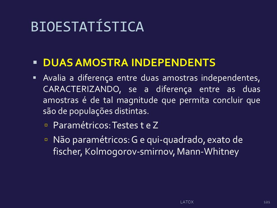BIOESTATÍSTICA DUAS AMOSTRA INDEPENDENTS Paramétricos: Testes t e Z