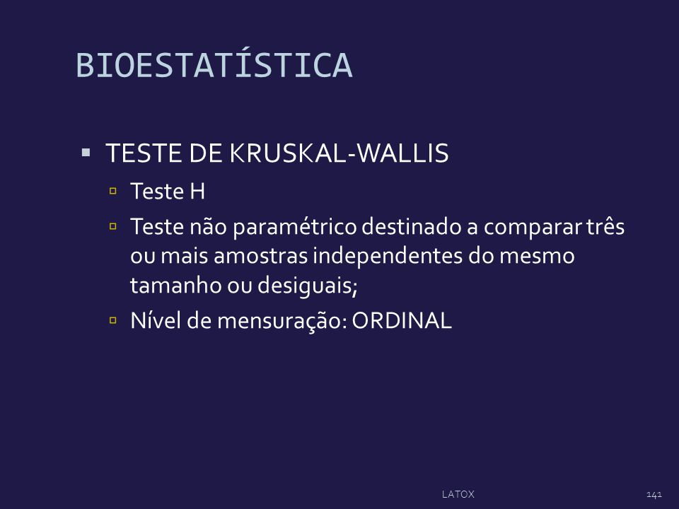 BIOESTATÍSTICA TESTE DE KRUSKAL-WALLIS Teste H