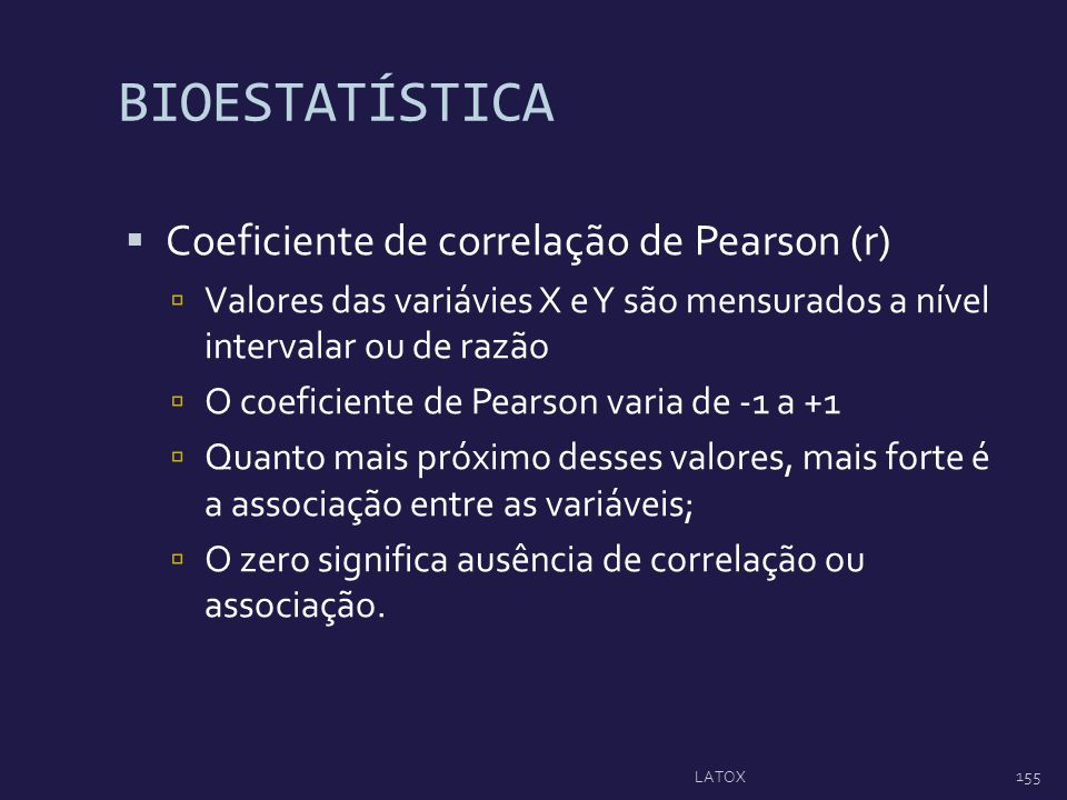 BIOESTATÍSTICA Coeficiente de correlação de Pearson (r)