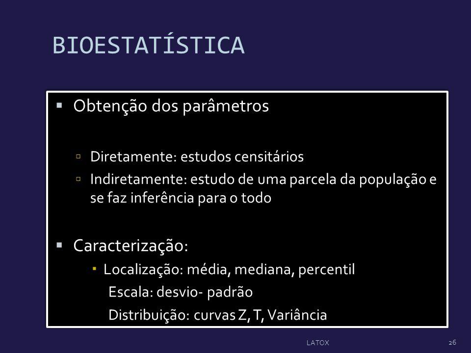 BIOESTATÍSTICA Obtenção dos parâmetros Caracterização: