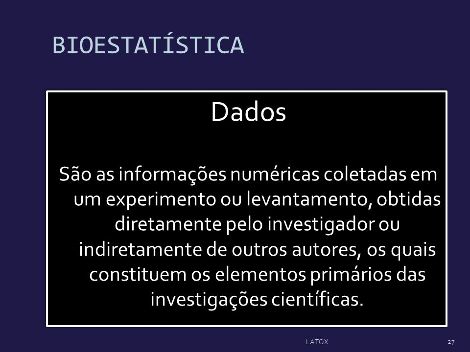 BIOESTATÍSTICA Dados.