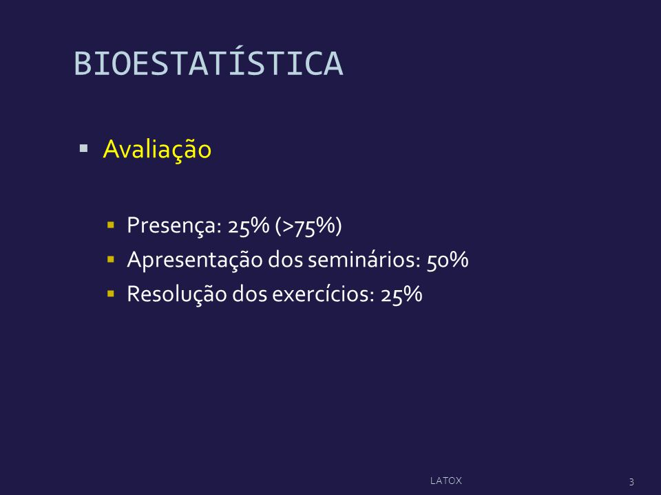 BIOESTATÍSTICA Avaliação Presença: 25% (>75%)