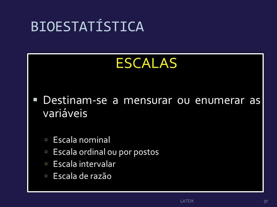 BIOESTATÍSTICA ESCALAS Destinam-se a mensurar ou enumerar as variáveis