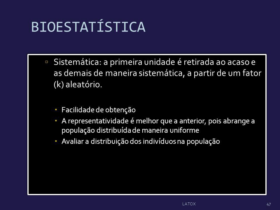 BIOESTATÍSTICA Sistemática: a primeira unidade é retirada ao acaso e as demais de maneira sistemática, a partir de um fator (k) aleatório.