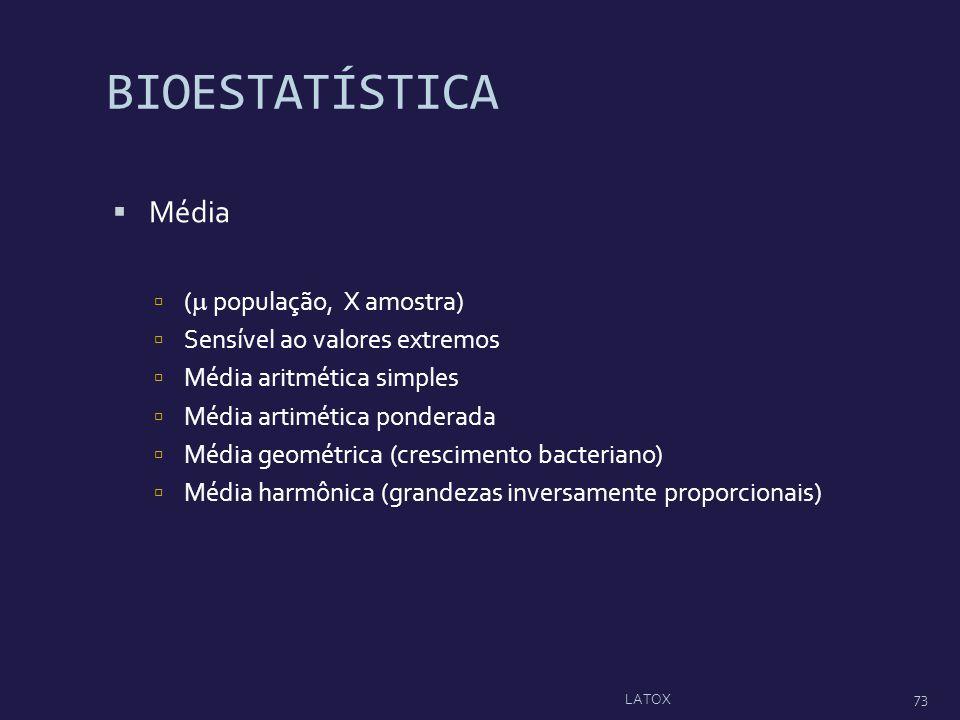 BIOESTATÍSTICA Média ( população, X amostra)
