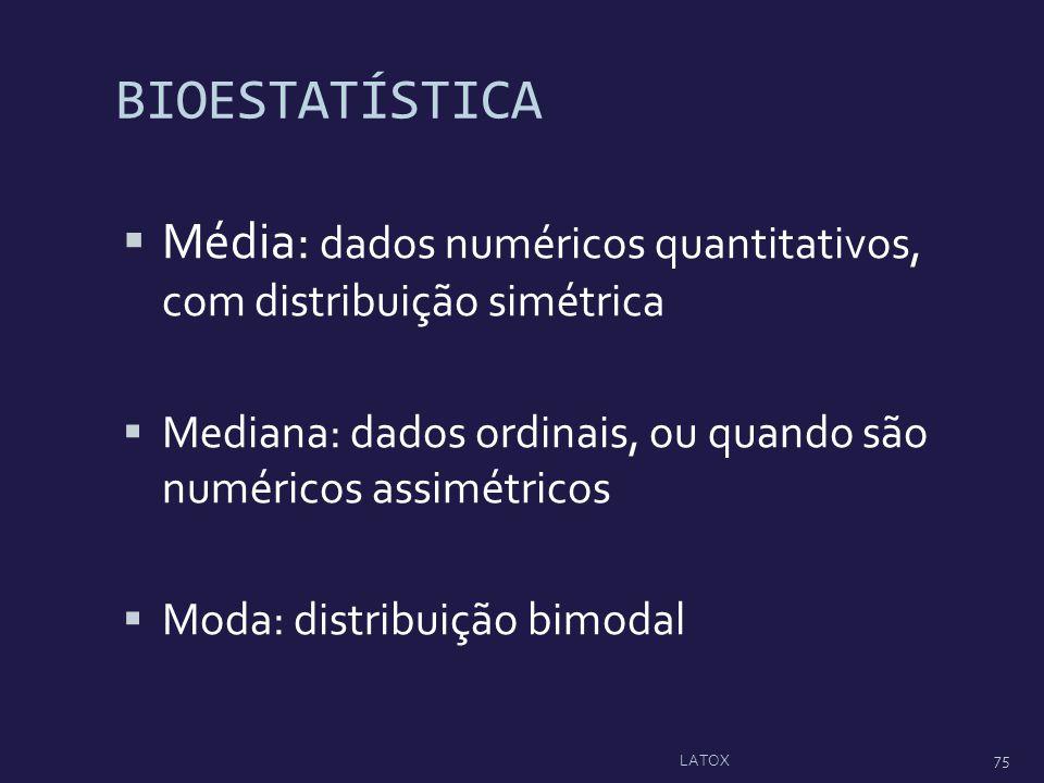 BIOESTATÍSTICA Média: dados numéricos quantitativos, com distribuição simétrica. Mediana: dados ordinais, ou quando são numéricos assimétricos.