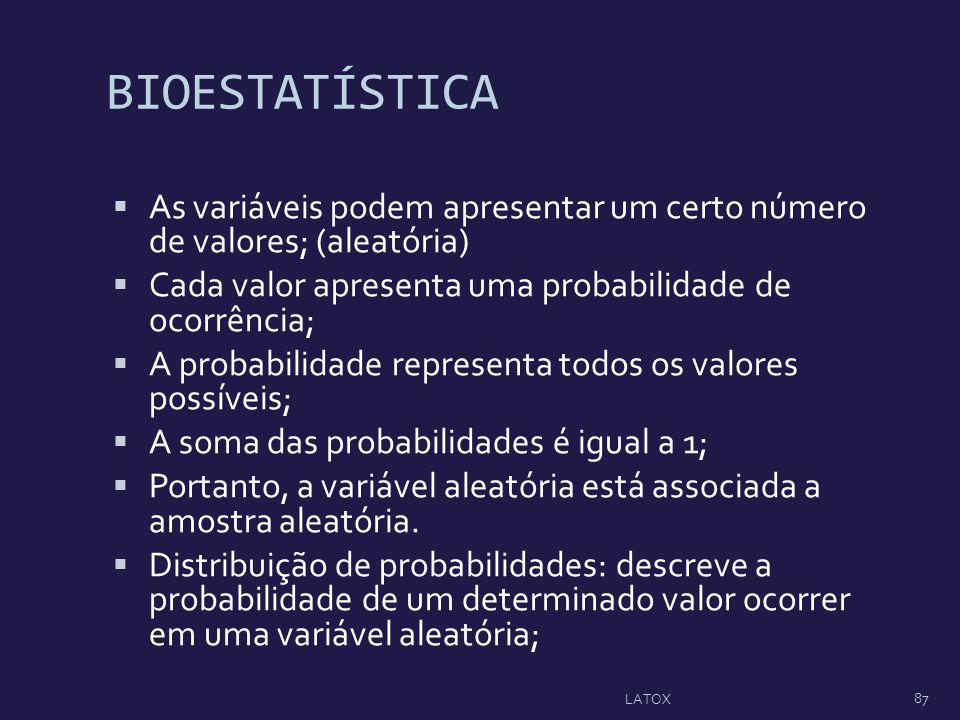 BIOESTATÍSTICA As variáveis podem apresentar um certo número de valores; (aleatória) Cada valor apresenta uma probabilidade de ocorrência;