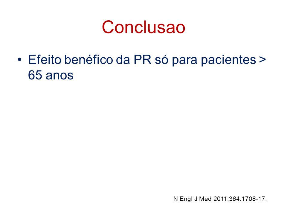 Conclusao Efeito benéfico da PR só para pacientes > 65 anos