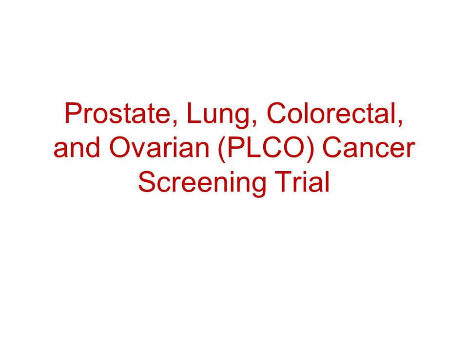 Prostate, Lung, Colorectal, and Ovarian (PLCO) Cancer Screening Trial