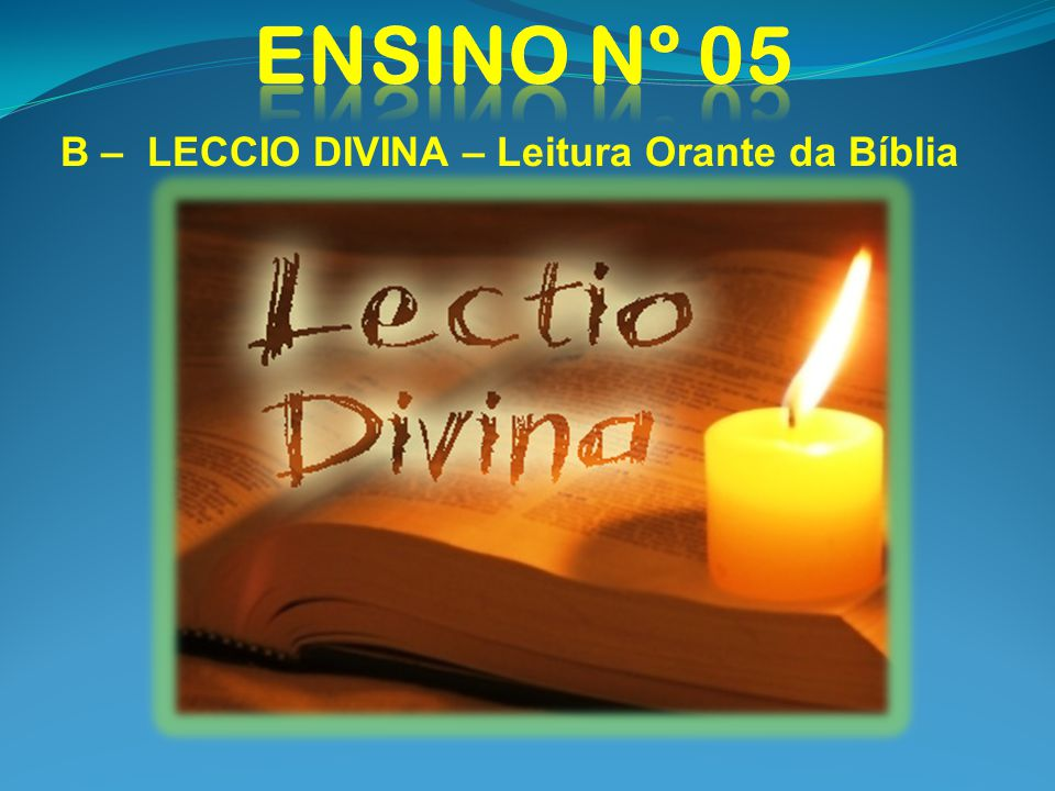 Ensino nº 05 B – LECCIO DIVINA – Leitura Orante da Bíblia