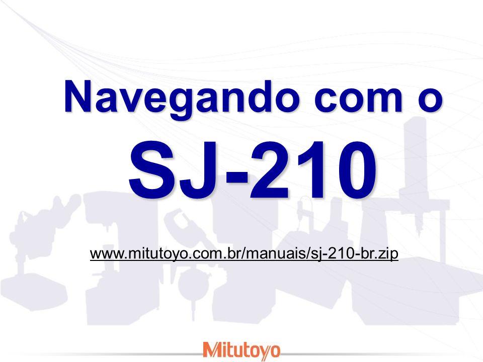 Navegando com o SJ-210 www.mitutoyo.com.br/manuais/sj-210-br.zip