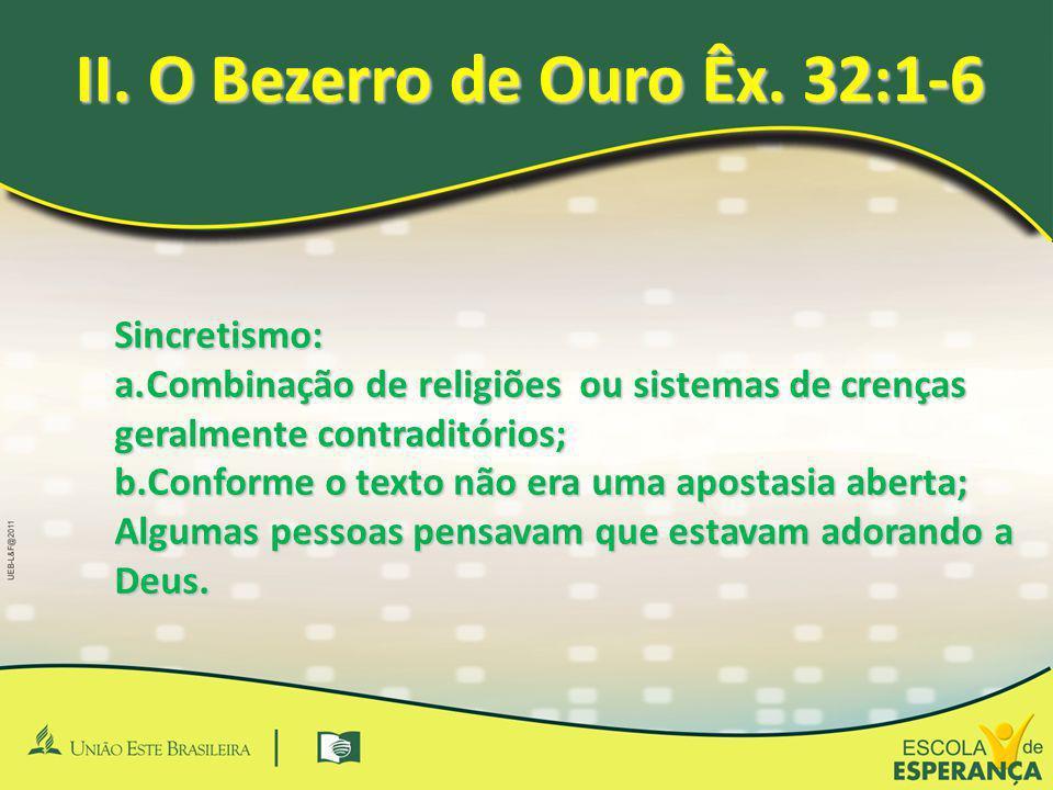 II. O Bezerro de Ouro Êx. 32:1-6