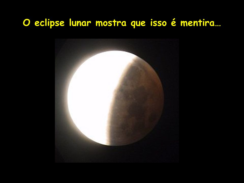 O eclipse lunar mostra que isso é mentira…