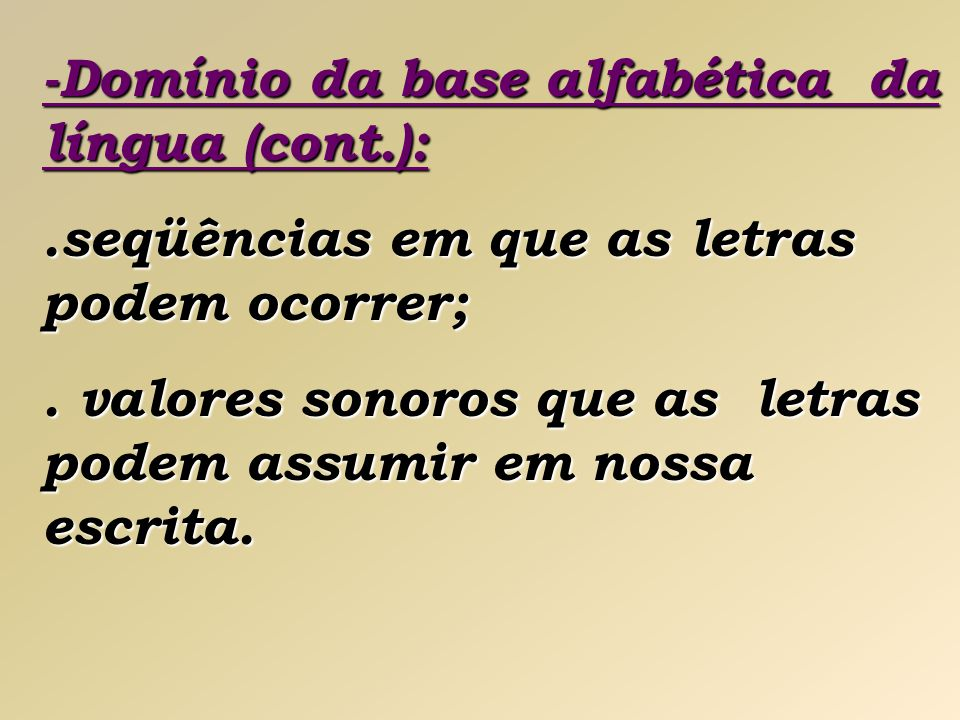 -Domínio da base alfabética da língua (cont.):