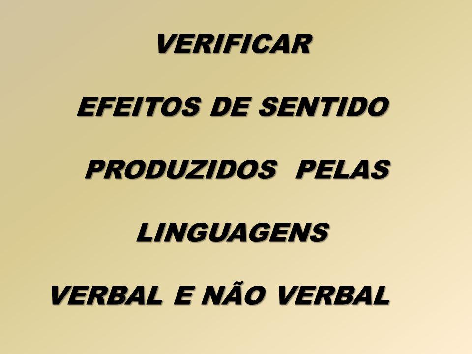 VERIFICAR EFEITOS DE SENTIDO PRODUZIDOS PELAS LINGUAGENS VERBAL E NÃO VERBAL