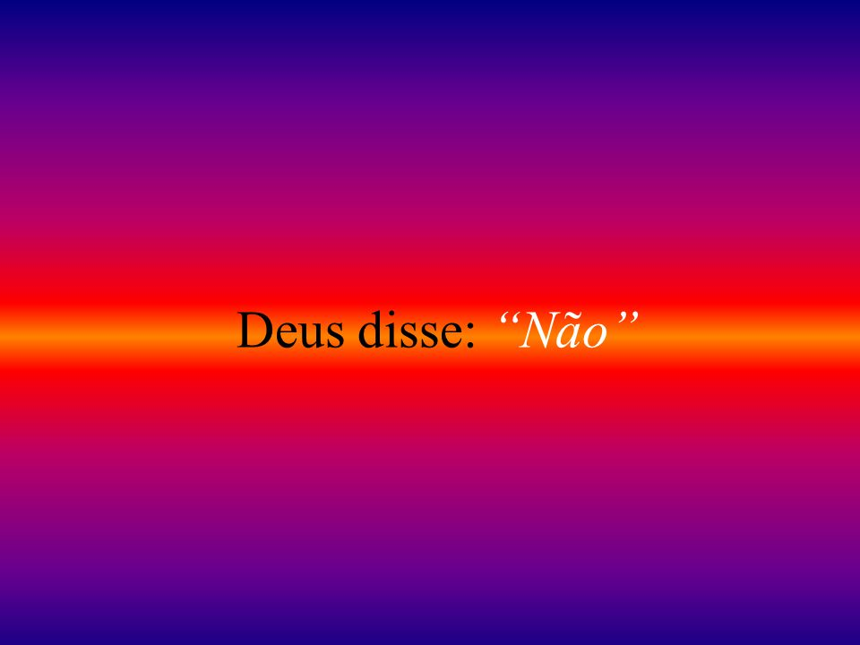 Deus disse: Não