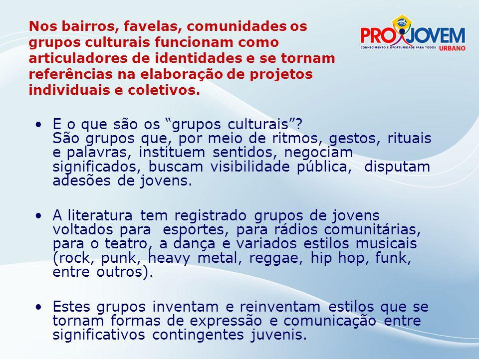 Nos bairros, favelas, comunidades os grupos culturais funcionam como articuladores de identidades e se tornam referências na elaboração de projetos individuais e coletivos.
