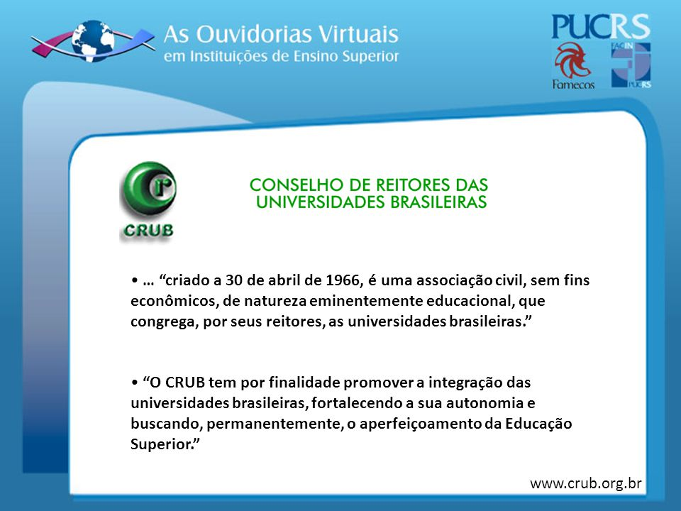 … criado a 30 de abril de 1966, é uma associação civil, sem fins econômicos, de natureza eminentemente educacional, que congrega, por seus reitores, as universidades brasileiras.