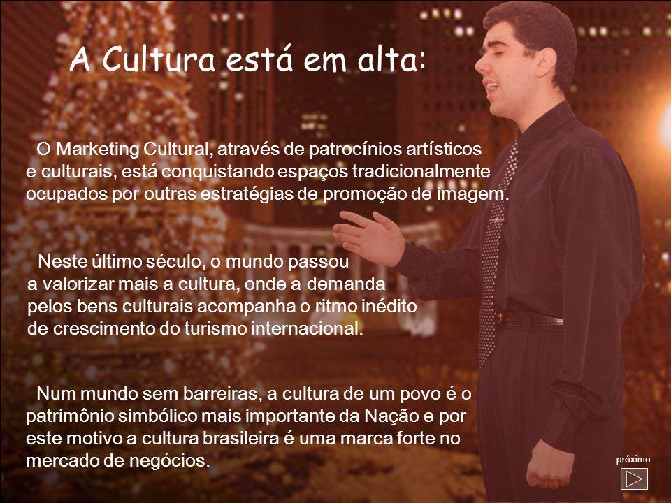 A Cultura está em alta: O Marketing Cultural, através de patrocínios artísticos. e culturais, está conquistando espaços tradicionalmente.