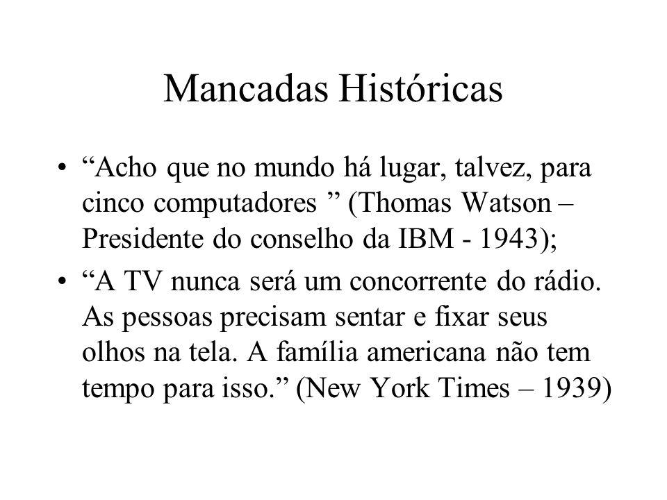 Mancadas Históricas Acho que no mundo há lugar, talvez, para cinco computadores (Thomas Watson – Presidente do conselho da IBM - 1943);