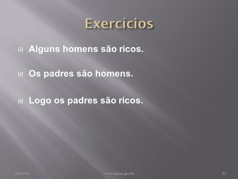 Exercícios Alguns homens são ricos. Os padres são homens.